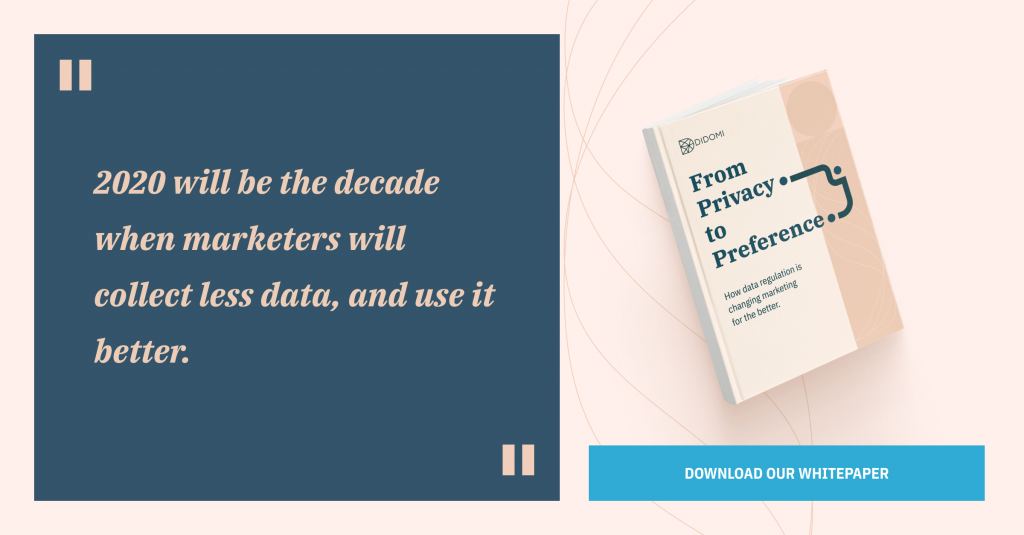 """2020 will be the decade when marketers will collect less data, and use it better."""