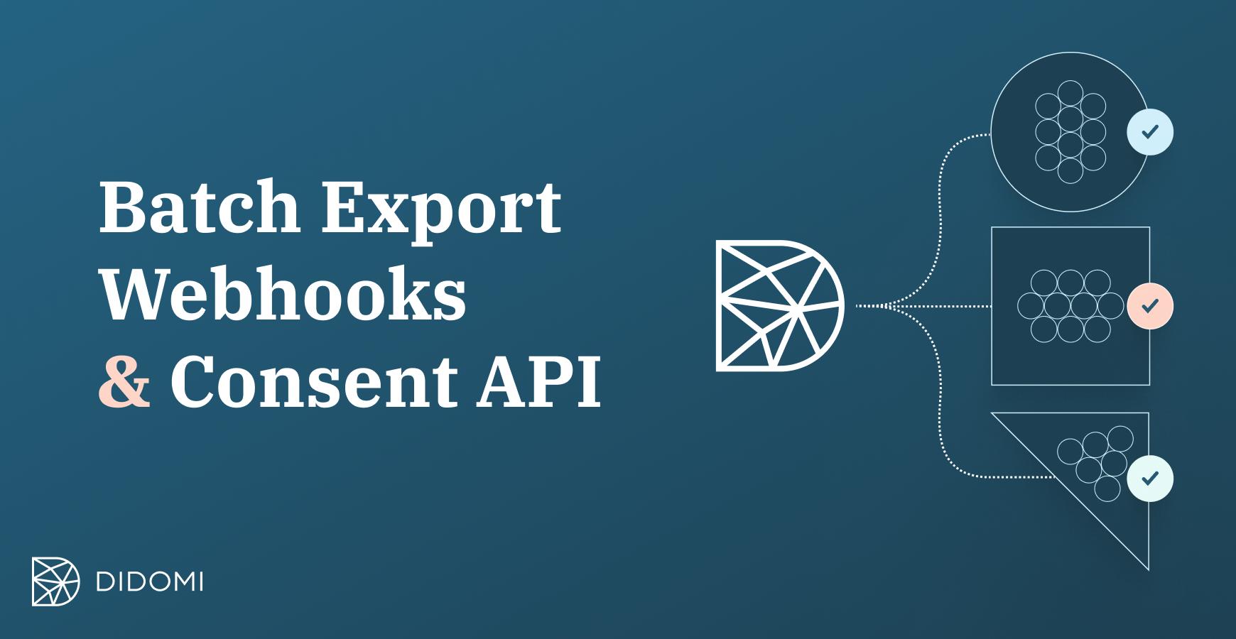 Batch Export, Webhooks, Consent API - the three Didomi integrations